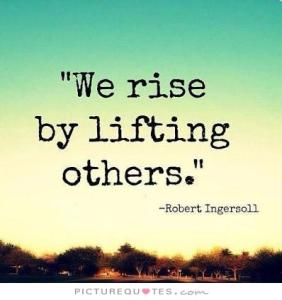 pick for blog 6 we-rise-by-lifting-others-quote-1